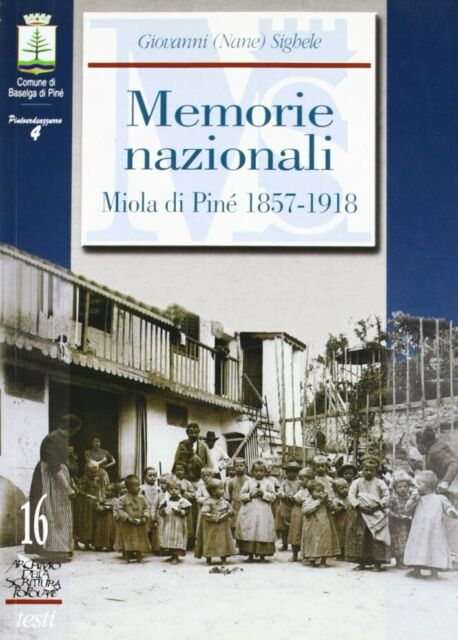 Memorie nazionali. Miola di Pinè 1857-1918 - [Museo Storico in Trento]