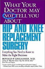 What Your Doctor May Not Tell You about Hip and Knee Replacement Surgery :...