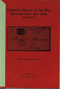 PERU/CHILE. PHILATELIC HISTORY OF THE WAR BETWEEN PERU AND CHILE by W. Howland
