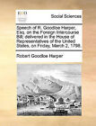Speech of R. Goodloe Harper, Esq. on the Foreign Intercourse Bill; Delivered in the House of Representatives of the United States, on Friday, March 2, 1798. by Robert Goodloe Harper (Paperback / softback, 2010)