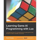 Learning Game AI Programming with Lua by David Young (Paperback, 2014)