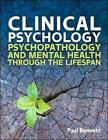Clinical Psychology: Psychopathology Through the Lifespan by Paul W. Bennett (Paperback, 2015)