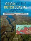 Origin of the Dutch Coastal Landscape: Long-Term Landscape Evolution of the Netherlands During the Holocene, Described and Visualized in National, Regional and Local Palaeogeographical Map Series by Peter Vos (Hardback, 2015)