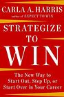 Strategize to Win: The New Way to Start Out, Step Up, or Start Over in Your Career by Carla A Harris (CD-Audio, 2015)