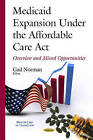 Medicaid Expansion Under the Affordable Care Act: Overview and Missed Opportunities by Nova Science Publishers Inc (Hardback, 2015)