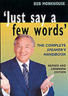 Just Say a Few Words: The Complete Guide to Speaking in Public by Bob Monkhouse (Paperback, 1999)
