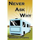 Never Ask Why by Barbara Phipps (Paperback / softback, 2013)