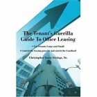 The Tenant's Guerilla Guide to Office Leasing for Tenants Large and Small Contr