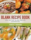 Blank Recipe Book: Fill in the Blank Recipe Book by Frances P Robinson (Paperback / softback, 2014)