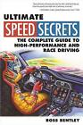 Ultimate Speed Secrets: The Complete Guide to High-Performance and Race Driving by Ross Bentley (Paperback, 2011)