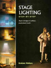 Stage Lighting: Step-by-step : Basic Techniques to Achieve Professional Results by Graham Walters (Hardback, 1997)