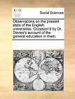 Observations on the Present State of the English Universities. Occasion'd by Dr. Davies's Account of the General Education in Them. by Multiple Contributors (Paperback / softback, 2010)