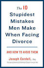The 10 Stupidest Mistakes Men Make When Facing Divorce: And How to Avoid Them by Joseph Cordell (Paperback / softback)
