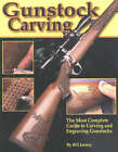 Gunstock Carving: The Most Complete Guide to Carving and Engraving Gunstocks by Bill Janney (Paperback, 2002)
