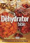 The Dehydrator Bible: Includes Over 400 Recipes by Jay Nutt, Jennifer Mackenzie, Don Mercer (Paperback, 2009)