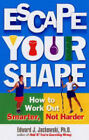Escape Your Shape: How to Work out Smarter, Not Harder by Edward J. Jackowski (Paperback, 2005)