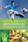 Anita Bean's Sports Nutrition for Young Athletes by Anita Bean (Paperback, 2010)