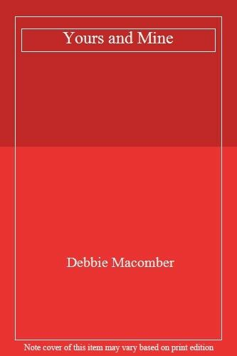 Yours and Mine By Debbie Macomber