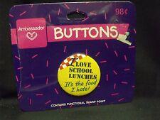 "Vintage Ambassador ""I love School Lunches...It's the ""  Button Pin MIB 1.5"" Dia."