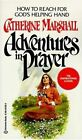 Adventures in Prayer by Catherine Marshall (Paperback, 1987)