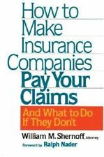 How to Make Insurance Companies Pay Your Claims: And What To Do If The-ExLibrary