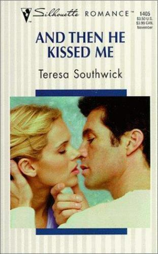 And Then He Kissed Me by Teresa Southwick