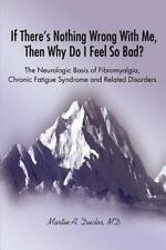 If There's Nothing Wrong with Me, Then Why Do I Feel So Bad? : The Neurologic...
