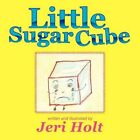 Little Sugar Cube 9781456895778 by Jeri Holt Paperback