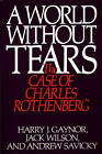 A World Without Tears: The Case of Charles Rothenberg by Andrew Savicky, Jack Wilson, Harry J. Gaynor (Hardback, 1990)