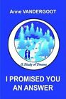 I Promised You an Answer a Study of Dreams by Anne VanderGoot 9781414015477