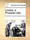 Louisa, a Prussian Tale. by Multiple Contributors, See Notes Multiple Contributors (Paperback / softback, 2010)