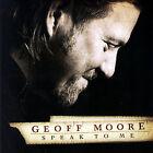 Speak to Me * by Geoff Moore (CD, Jan-2007, Rocketown)