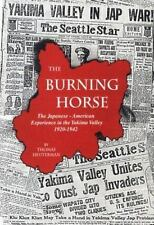 The Burning Horse: The Japanese-American Experience in the Yakima Valley 1920-1
