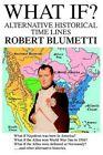 What If? Alternative Historical Time Lines Blumetti Robert 0595301398