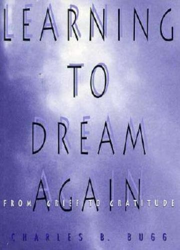 Learning to Dream Again: From Grief to Gratitude Bugg, Charles Paperback Used -