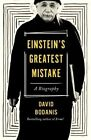 Einstein's Greatest Mistake: A Biography by David Bodanis (Hardback, 2016)