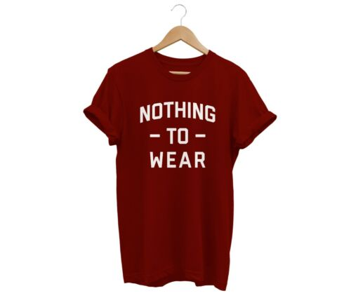 NOTHING TO WEAR T SHIRT UNISEX MENS WOMENS FUNNY HIPSTER FASHION SWAG SLOGAN