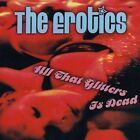 All That Glitters Is Dead by The Erotics (CD, 2003, Galgano Distribution)