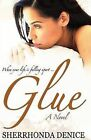 Glue by Sherrhonda Denice (Paperback / softback, 2011)
