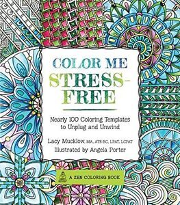 Details zu Color Me Stress-Free: Nearly 100 Coloring Templates to Unplug  and Unwind (A Zen