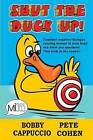 Shut the Duck Up! by Bobby Cappuccio, Pete Cohen (Paperback, 2015)
