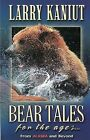 Bear Tales for the Ages...: From Alaska and Beyond by Larry Kaniut (Paperback / softback, 2007)