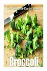 Broccoli: The Ultimate Recipe Guide: Over 30 Delicious & Healthy Recipes by Encore Books, Jonathan Doue M D (Paperback / softback, 2014)