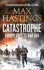 Catastrophe: Europe Goes to War 1914 by Sir Max Hastings (Hardback, 2013)