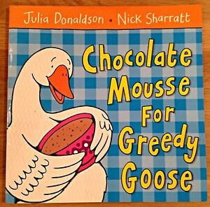 CHOCOLATE-MOUSSE-FOR-GREEDY-GOOSE-by-Julia-Donaldson-Paperback-2006