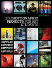 150 Photographic Projects for Art Students by John Easterby (Paperback, 2010)