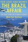 For Love and Money, the Brazil Affair: The True Story of a Family's Quest by Marilyn Kelley (Paperback / softback, 2013)