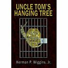 Uncle Tom's Hanging Tree Herman P Wiggins Authorhouse Hardback 9781425938864
