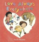 Love Always Everywhere by Random House Books for Young Readers (Hardback, 2014)