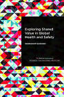 Exploring Shared Value in Global Health and Safety: Workshop Summary by Board on Global Health, Forum on Public-Private Partnerships for Global Health and Safety, Health and Medicine Division, National Academies of Sciences Engineering (Paperback, 1969)